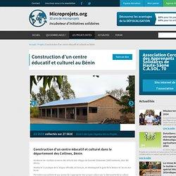 Construction d'un centre éducatif et culturel au Bénin - Agence Micro Projets