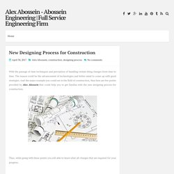 New Designing Process for Construction ~ Alex Abossein - Abossein Engineering