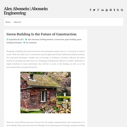 Green Building Is the Future of Construction ~ Alex Abossein
