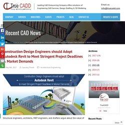 Construction Design Engineers should adopt Autodesk Revit to meet stringent project deadlines & market demands
