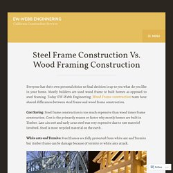 Steel Frame Construction Vs. Wood Framing Construction – EW-Webb Enginnering
