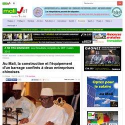 Malijet Au Mali, la construction et l'équipement d'un barrage confirés à deux entreprises chinoises Bamako Mali