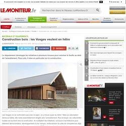 Construction bois : les Vosges veulent en hêtre - Matériaux et équipements