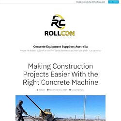 Making Construction Projects Easier With the Right Concrete Machine – Concrete Equipment Suppliers Australia
