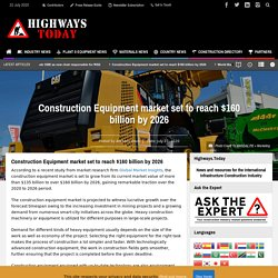 Construction Equipment market set to reach $160 billion by 2026 - Highways Today