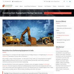 Construction Equipments on Rental Basis Offered by Laxyo Group of Energy.
