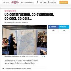 Co-construction, co-évaluation, co-ceci, co-cela...