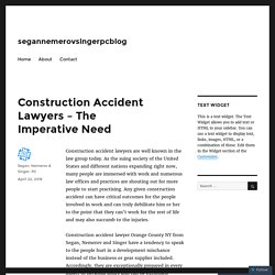 Construction Accident Lawyers – The Imperative Need – segannemerovsingerpcblog