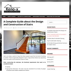 A Complete Guide about the Design and Construction of Stairs – Useful tips from home improvement experts