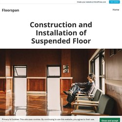 Construction and Installation of Suspended Floor – Floorspan