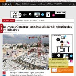 Bouygues Construction s'investit dans la sécurité des intérimaires