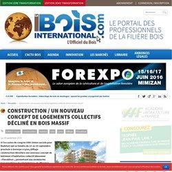 Construction / Un nouveau concept de logements collectifs décliné en bois massif - Le Bois International