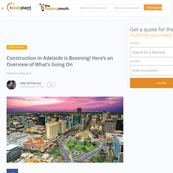 Construction in Adelaide is Booming! Here's an Overview of What's Going On