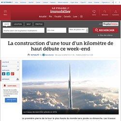 La construction d'une tour d'un kilomètre de haut débute ce week-end