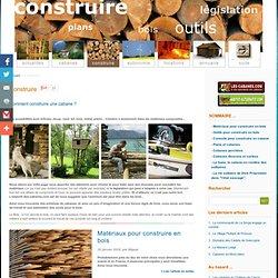 construction de cabane, matériaux, plans, législation des cabanes. Le webmagazine spécialiste des cabanes