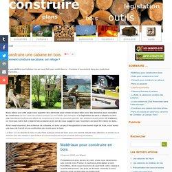 LES-CABANES: construction de cabane, matériaux, plans, législation des cabanes. Le webmagazine spécialiste des cabanes.
