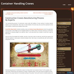 Construction Cranes Manufacturing Process By Experts