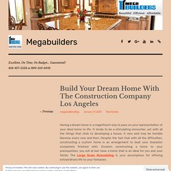 Build Your Dream Home With The Construction Company Los Angeles