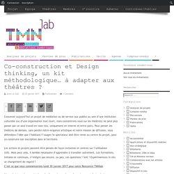 Co-construction et Design thinking, un kit méthodologique... à adapter aux théâtres ?