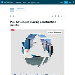 PEB Structures making construction simpler: newlifesteel12 — LiveJournal