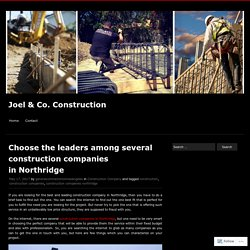 Choose the leaders among several construction companies in Northridge