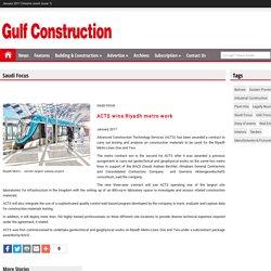 Gulf Construction Online - ACTS wins Riyadh metro work