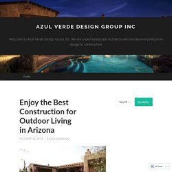 Enjoy the Best Construction for Outdoor Living in Arizona