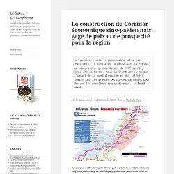 La construction du Corridor économique sino-pakistanais, gage de paix et de prospérité pour la région