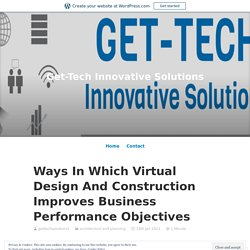 Ways In Which Virtual Design And Construction Improves Business Performance Objectives