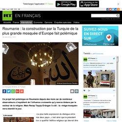 Roumanie : la construction par la Turquie de la plus grande mosquée d'Europe fait polémique