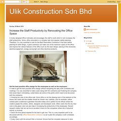 Ulik Construction Sdn Bhd: Increase the Staff Productivity by Renovating the Office Space