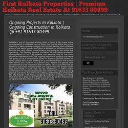 Ongoing Construction in Kolkata @ +91 91633 80499 - First Kolkata Properties