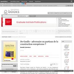 Construire l'Europe - De Gaulle - adversaire ou partisan de la construction européenne? - Graduate Institute Publications