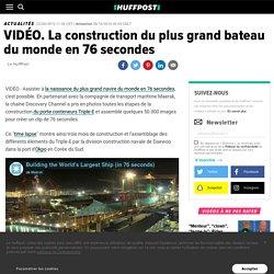 VIDÉO. La construction du plus grand bateau du monde en 76 secondes