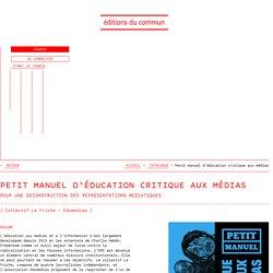 Petit manuel d'éducation critique aux médias / Pour une déconstruction des représentations médiatiques / Collectif La Friche – Édumédias - Éditions du commun