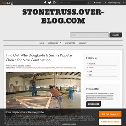 Find Out Why Douglas-fir Is Such a Popular Choice for New Construction - stonetruss.over-blog.com
