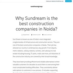 Why Sundream is the best construction companies in Noida? – sundreamgroup