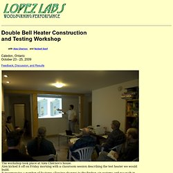 Lopez Labs - Double Bell Heater Construction and Testing Workshop with Alex Chernov and Norbert Senf