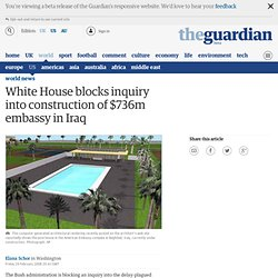 White House blocks inquiry into construction of $736m embassy in Iraq | World news
