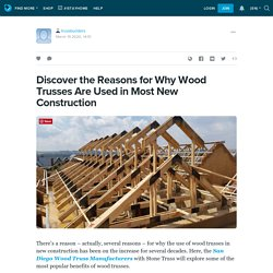 Discover the Reasons for Why Wood Trusses Are Used in Most New Construction