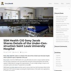 SSM Health CIO Sony Jacob Shares Details of the Under-Construction Saint Louis University Hospital - Sony Jacob