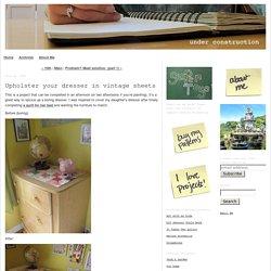 Under Construction: Upholster your dresser in vintage sheets