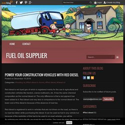 Power Your Construction Vehicles with Red Diesel - Fuel Oil Supplier