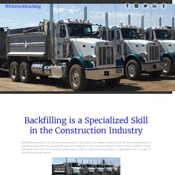 Backfilling is a Specialized Skill in the Construction Industry ~ Whiterocktrucking