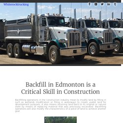 Backfill in Edmonton is a Critical Skill in Construction ~ Whiterocktrucking