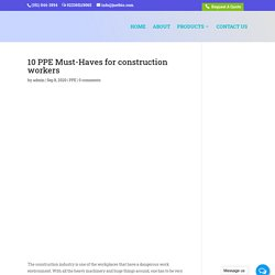 10 PPE Must-Haves for construction workers - J Net Biologics Blog