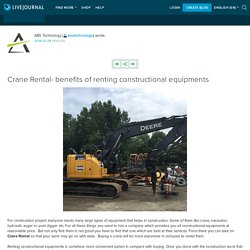 Crane Rental- benefits of renting constructional equipments: abstechnology