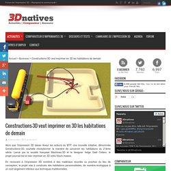 Constructions-3D veut imprimer en 3D les habitations de demain