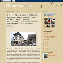 Mario Vásconez: Ecuador 84: El terremoto de Manabí: constatación preliminar de errores técnico - constructivas que incrementaron la vulnerabilidad de las edificaciones ante el fenómeno sísmico.