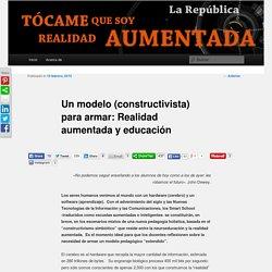 Un modelo (constructivista) para armar: Realidad aumentada y educación